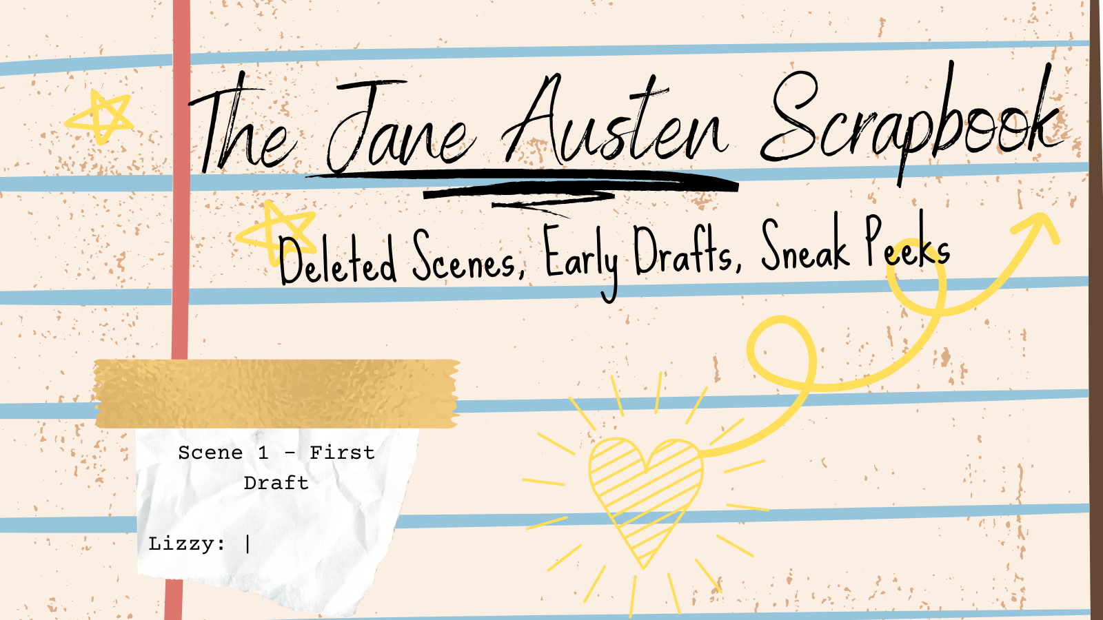 Logo that says The Jane Austen Scrapbook: Deleted Scenes, Early Drafts, Sneak Peeks. It appears on lined paper with doodles of hearts and stars.