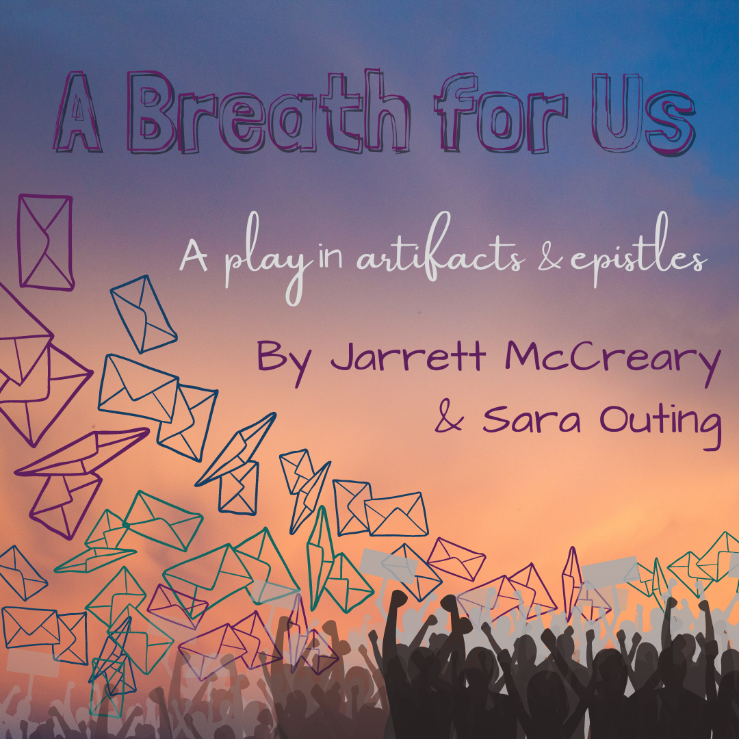 """Illustration of envelopes falling and marching crowds with the show logo and the text """"A Breath for Us. A play in artifacts and epistles by Jarrett McCreary and Sara Outing"""""""